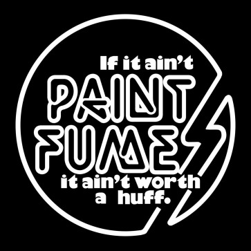 """PAINT FUMES """"If It Ain't Paint Fumes It Ain't Worth A Huff"""" LP"""
