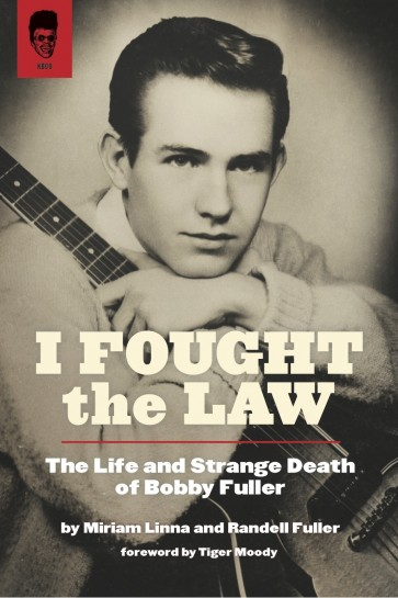I FOUGHT THE LAW: THE LIFE & STRANGE DEATH OF BOBBY FULLER (Book)