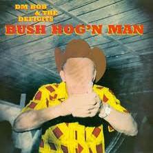 "DM BOB & THE DEFECITS ""Bush Hog'n Man"" LP"