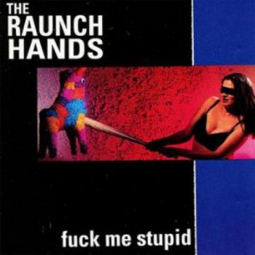 "RAUNCH HANDS ""Fuck Me Stupid"" CD"