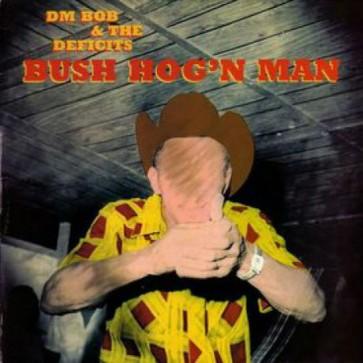 "DM BOB AND THE DEFICITS ""Bush Hog N' Man"" CD"