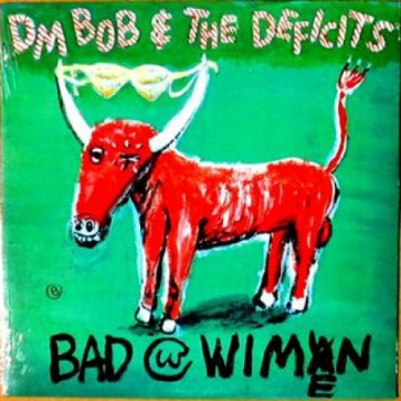 """DM BOB & THE DEFICITS """"Bad With Wimen"""" CD"""