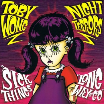 "TOBY WONG/ NIGHT TERRORS ""Sick Things/ Long Way To Go"" 45"