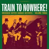 """VARIOUS ARTISTS """"Train To Nowhere! (Unissued Sixties Garage Acetates V 3)"""" LP"""