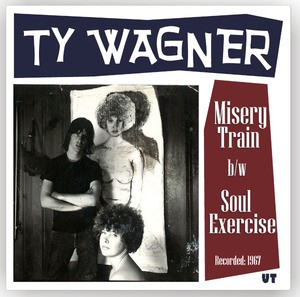 """WAGNER, TY """"Misery Train b/w Soul Exercise"""" 7"""""""