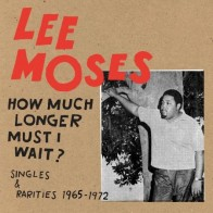 "MOSES, LEE ""How Much Longer Must I Wait? Singles & Rarities 1965-1972"" LP"