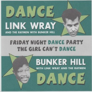 "WRAY, LINK & BUNKER HILL ""Friday Night Dance Party/ The Girl Can't Dance"" 7"""