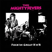 "THEE MIGHTY FEVERS ""Fuck'in Great RnR"" LP"
