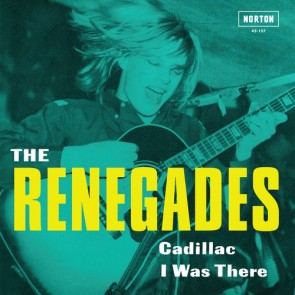 """RENEGADES """"Cadillac / I Was There"""" 7"""""""