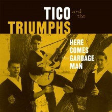 "TICO & THE TRIUMPHS ""Here Comes The Garbage Man/The Biggest Lie I Ever Told"" 7"""