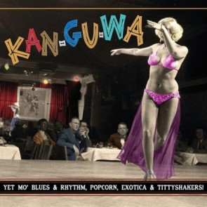 "VARIOUS ARTISTS ""Kan-Gu-Wa: Yet Mo' Blues & Rhythm, Popcorn Exotica & Tittyshakers Vol. 3"" 10"" (CLEAR vinyl)"