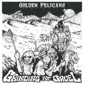 "GOLDEN PELICANS ""Grinding For Gruel"" LP"