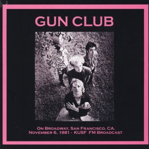 """GUN CLUB """"On Broadway, San Francisco, CA. November 6, 1981- KUSF FM Broadcast"""" LP"""