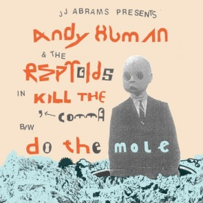 "ANDY HUMAN & THE REPTOIDS ""Kill The Comma / Do The Mole"" 7"""