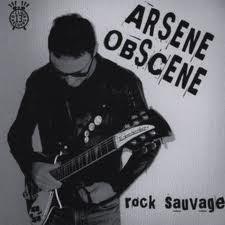 "ARSENE OBSCENE ""Rock Sauvage"" 7"""