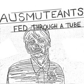"AUSMUTEANTS ""Fed Through A Tube"" 7"""