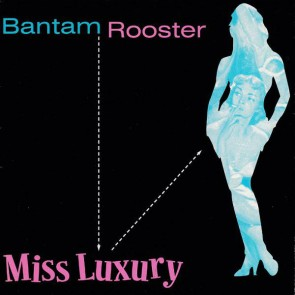 "BANTAM ROOSTER ""Miss Luxury / Real Live Wire""  7"""