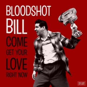 "BLOODSHOT BILL ""Come And Get Your Love Right Now"" LP"
