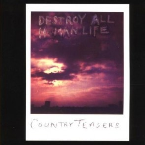 "COUNTRY TEASERS ""Destroy All Human Life"" LP"