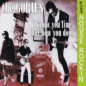 "GORIES ""I Know You Fine, But How You Doin' + Houserockin'"" CD (Jewelcase version)"