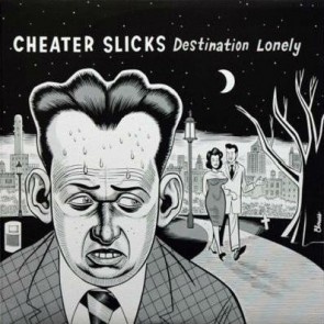 "CHEATER SLICKS ""Destination Lonely"" LP"