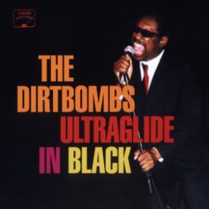 "DIRTBOMBS ""Ultraglide In Black"" LP"