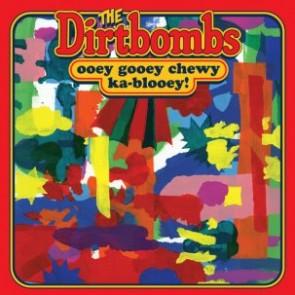 "DIRTBOMBS ""Ooey Gooey Chewy Ka-blooey!"" LP"