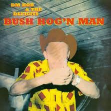 "DM BOB & THE DEFECITS ""Bush Hog'n Man"" LP"