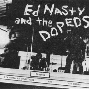 "ED NASTY & THE DOPEDS ""I'm Gonna Be Everything"" 7"""