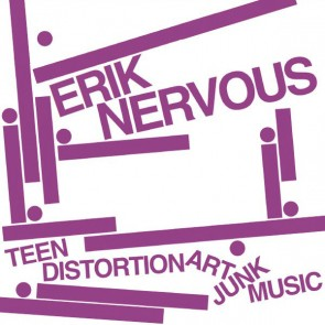 """ERIK NERVOUS """"Teen Distortion Art Junk Music"""" 7"""""""