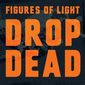 "FIGURES OF LIGHT ""Drop Dead"" LP"