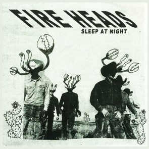 "FIRE HEADS ""Sleep At Night"" 7"" (Cover 1)"