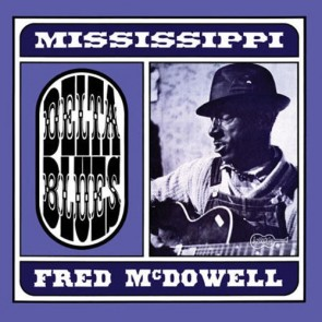"McDOWELL, MISSISSIPPI FRED ""Delta Blues"" (BLUE vinyl)"
