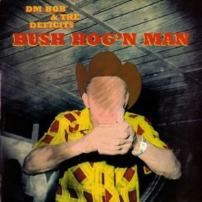 "DM BOB AND THE DEFICITS ""Bush Hog N' Man"" CD"