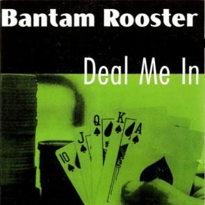 """BANTAM ROOSTER """"Deal Me In"""" CD"""