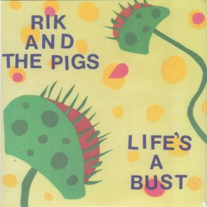 """RIK & THE PIGS """"Life's A Bust"""" 7"""""""