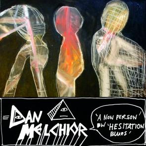 """DAN MELCHIOR """"""""A Non Person"""" b/w """"Hesitation Blues"""" 7"""""""