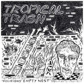 "TROPICAL TRASH ""Decisions' Empty Nest"" 7"" (LTD)"