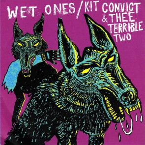 """WET ONES/ KIT CONVICT & THEE TERRIBLE TWO """"Get Me Out Of Here / Neanderthal"""" Split 7"""""""