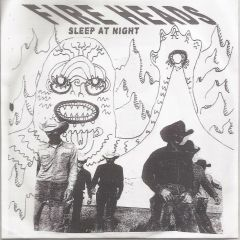 """FIRE HEADS """"Sleep At Night"""" 7"""" (Cover 2)"""