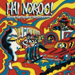 """VARIOUS ARTISTS """"HAI NOROC! Garage, Beat and Pop Artifacts from Romania"""" LP"""