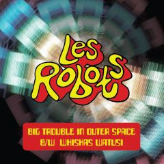 """LES ROBOTS - Big Trouble In Outer Space 7"""""""