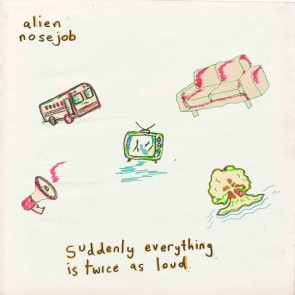 ALIEN NOSEJOB - Suddenly Everything Is Twice As Loud LP