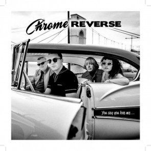 "Chrome Reverse ""You Say You Love Me... EP"