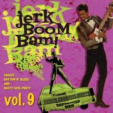 "VARIOUS ARTISTS ""Jerk Boom! Bam! Greasy Rhythm & Soul Party Volume Nine"" LP"