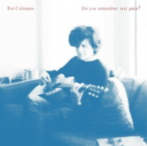 RAT COLUMNS - Do You Remember Real Pain? LP