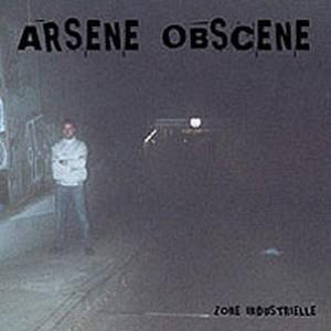 ARSENE OBSCENE - Zone Industrielle LP