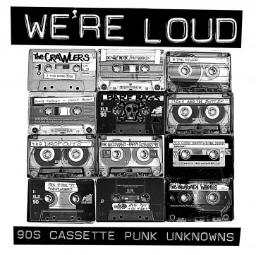 "V/A ""WE'RE LOUD: 90s Cassette Punk Unknowns"" CD"