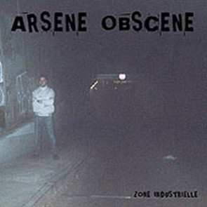 ARSENE OBSCENE - Zone Industrielle LP