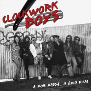 Clockwork Boys LP A Dor Passa ... O Odio Fica